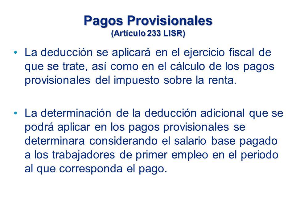 Pagos Provisionales (Artículo 233 LISR) La deducción se aplicará en el ejercicio fiscal de que se trate, así como en el cálculo de los pagos provisionales del impuesto sobre la renta.