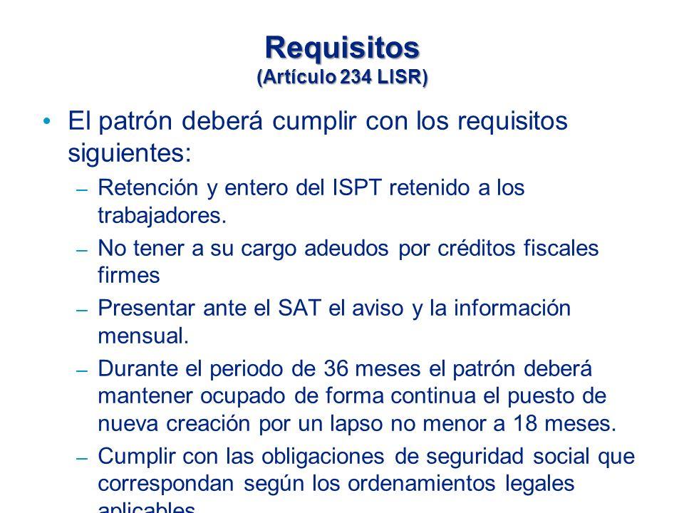 Requisitos (Artículo 234 LISR) El patrón deberá cumplir con los requisitos siguientes: – Retención y entero del ISPT retenido a los trabajadores.