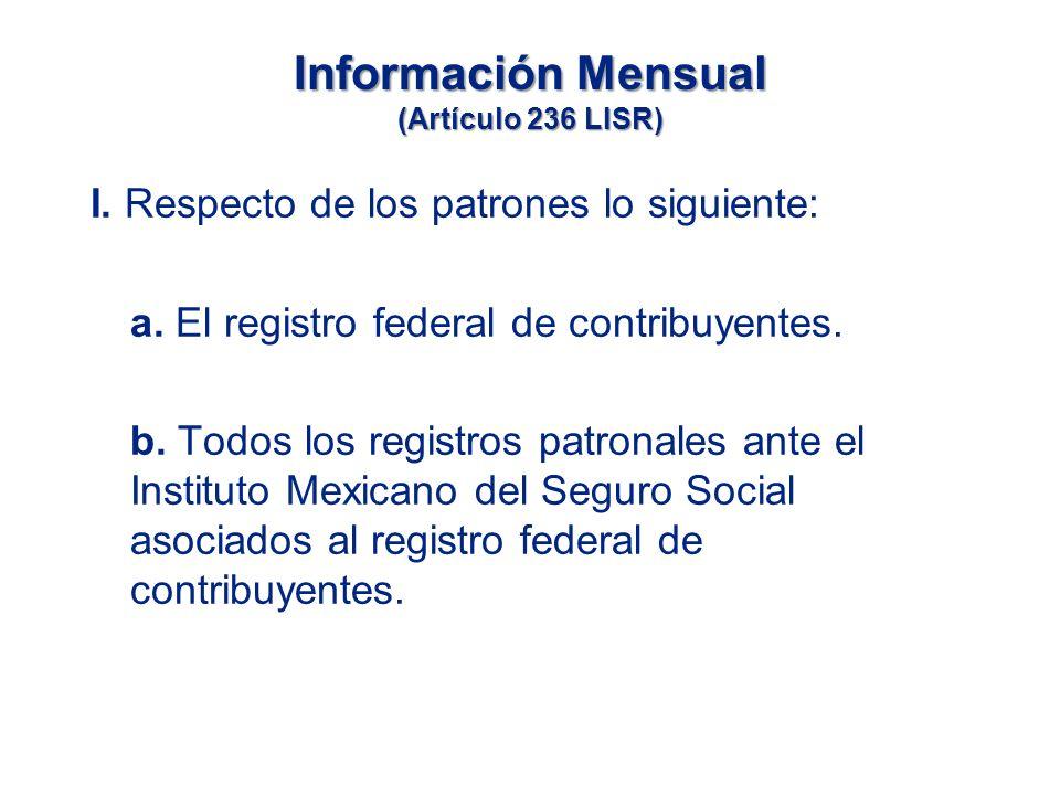 Información Mensual (Artículo 236 LISR) I.Respecto de los patrones lo siguiente: a.