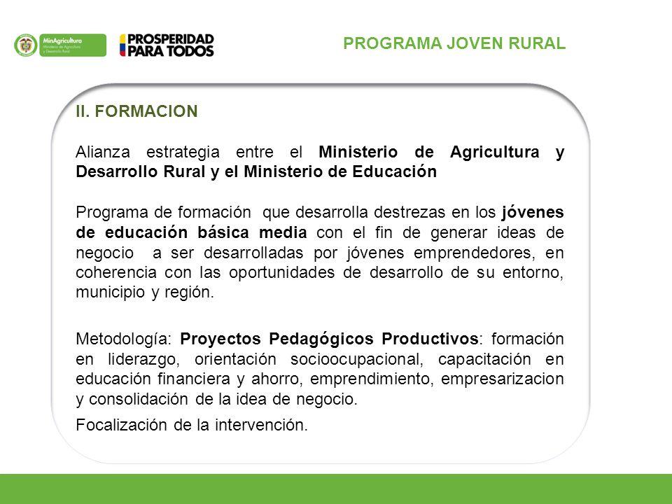 PROGRAMA JOVEN RURAL II. FORMACION Alianza estrategia entre el Ministerio de Agricultura y Desarrollo Rural y el Ministerio de Educación Programa de f