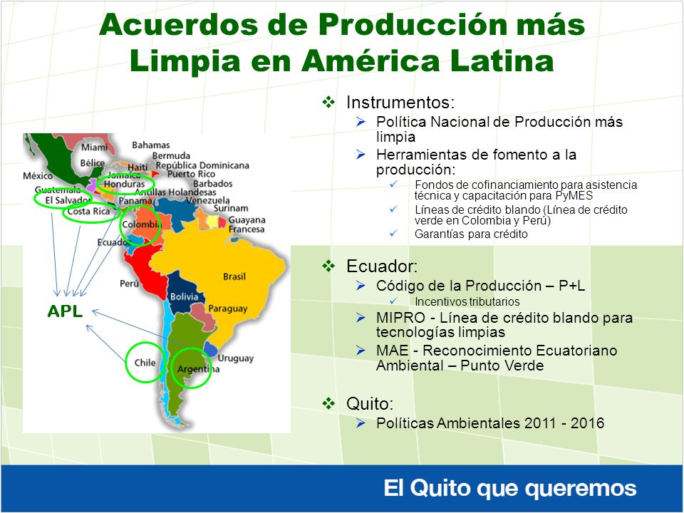 Acuerdos de Producción más Limpia en América Latina Instrumentos: Política Nacional de Producción más limpia Herramientas de fomento a la producción: