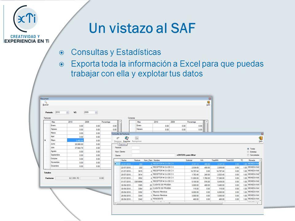 Un vistazo al SAF Consultas y Estadísticas Exporta toda la información a Excel para que puedas trabajar con ella y explotar tus datos
