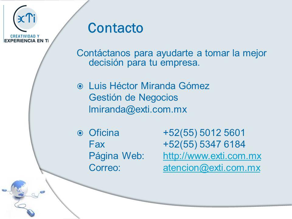 Contacto Contáctanos para ayudarte a tomar la mejor decisión para tu empresa. Luis Héctor Miranda Gómez Gestión de Negocios lmiranda@exti.com.mx Ofici