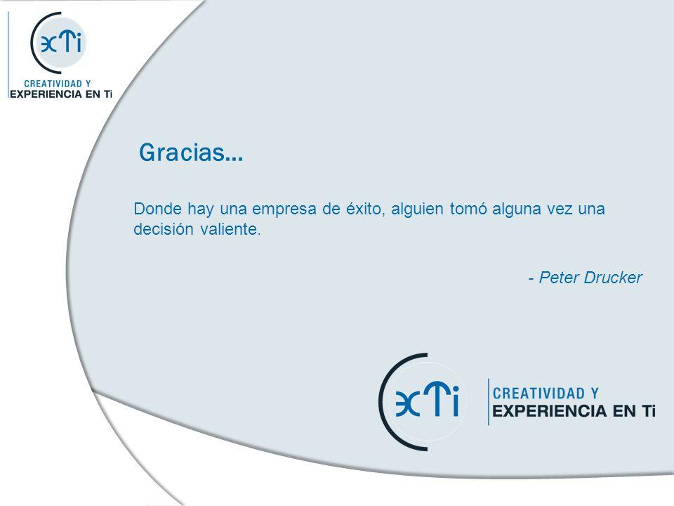 Gracias… Donde hay una empresa de éxito, alguien tomó alguna vez una decisión valiente. - Peter Drucker