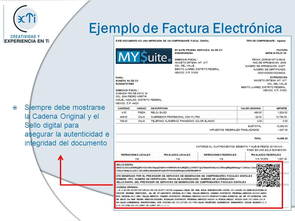 Ejemplo de Factura Electrónica Siempre debe mostrarse la Cadena Original y el Sello digital para asegurar la autenticidad e integridad del documento