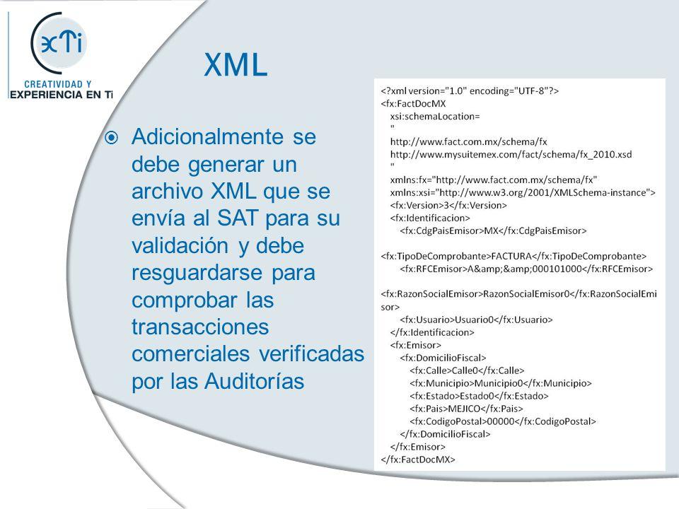 XML Adicionalmente se debe generar un archivo XML que se envía al SAT para su validación y debe resguardarse para comprobar las transacciones comercia