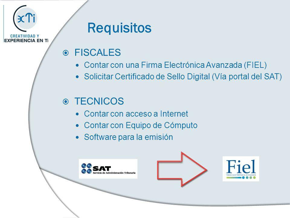 Requisitos FISCALES Contar con una Firma Electrónica Avanzada (FIEL) Solicitar Certificado de Sello Digital (Vía portal del SAT) TECNICOS Contar con a