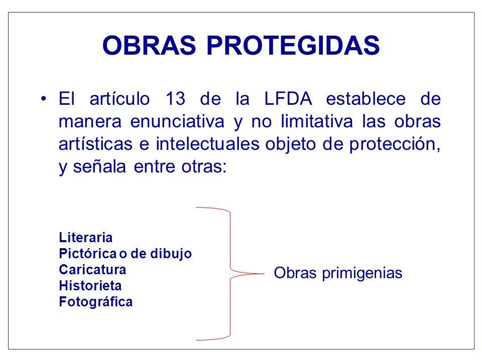 OBRAS PROTEGIDAS El artículo 13 de la LFDA establece de manera enunciativa y no limitativa las obras artísticas e intelectuales objeto de protección,