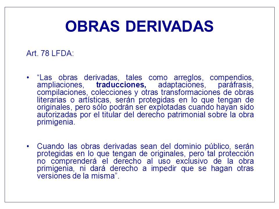 OBRAS DERIVADAS Art. 78 LFDA: Las obras derivadas, tales como arreglos, compendios, ampliaciones, traducciones, adaptaciones, paráfrasis, compilacione