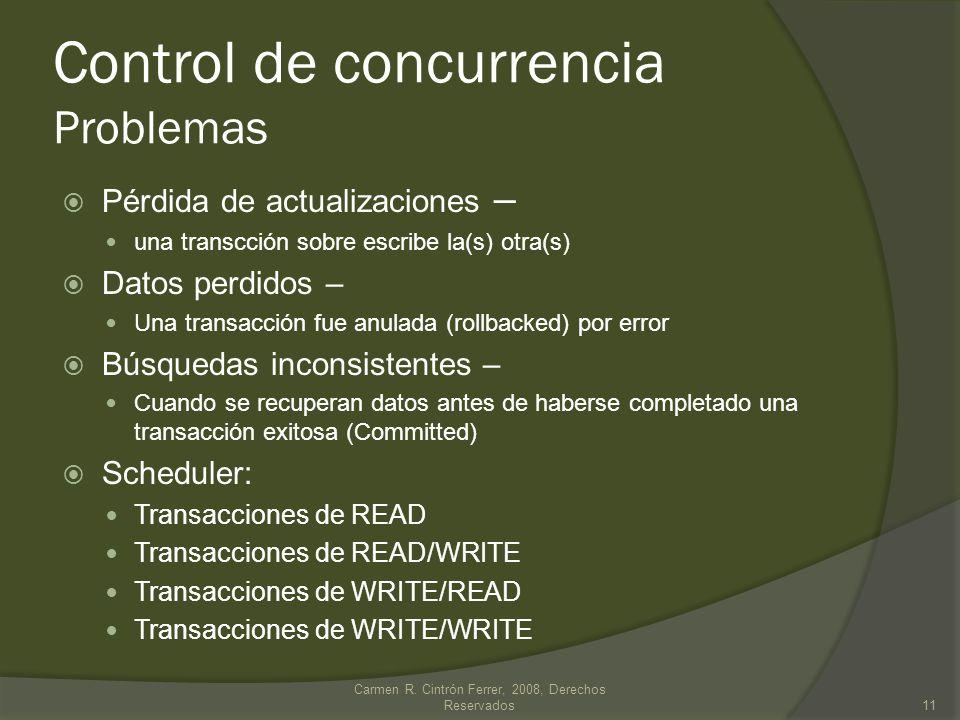 Control de concurrencia Problemas Pérdida de actualizaciones – una transcción sobre escribe la(s) otra(s) Datos perdidos – Una transacción fue anulada