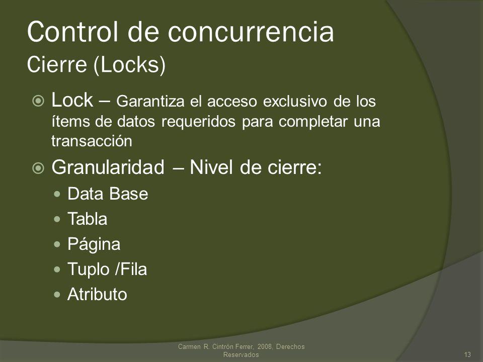 Lock – Garantiza el acceso exclusivo de los ítems de datos requeridos para completar una transacción Granularidad – Nivel de cierre: Data Base Tabla P