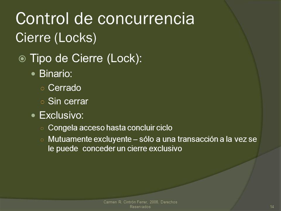Tipo de Cierre (Lock): Binario: Cerrado Sin cerrar Exclusivo: Congela acceso hasta concluir ciclo Mutuamente excluyente – sólo a una transacción a la