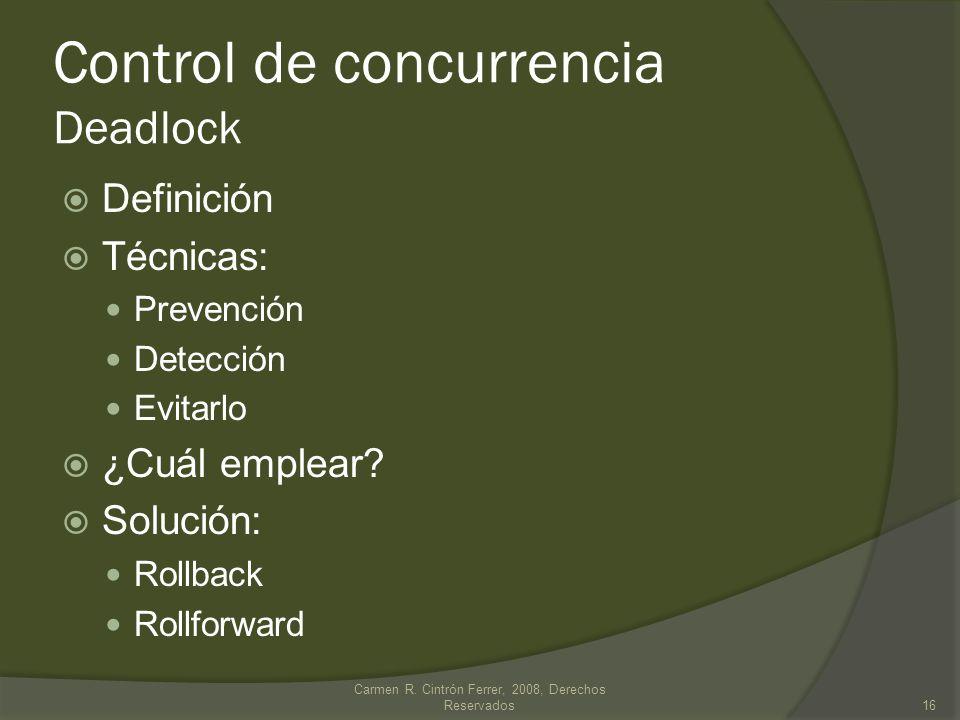 Definición Técnicas: Prevención Detección Evitarlo ¿Cuál emplear? Solución: Rollback Rollforward Carmen R. Cintrón Ferrer, 2008, Derechos Reservados16