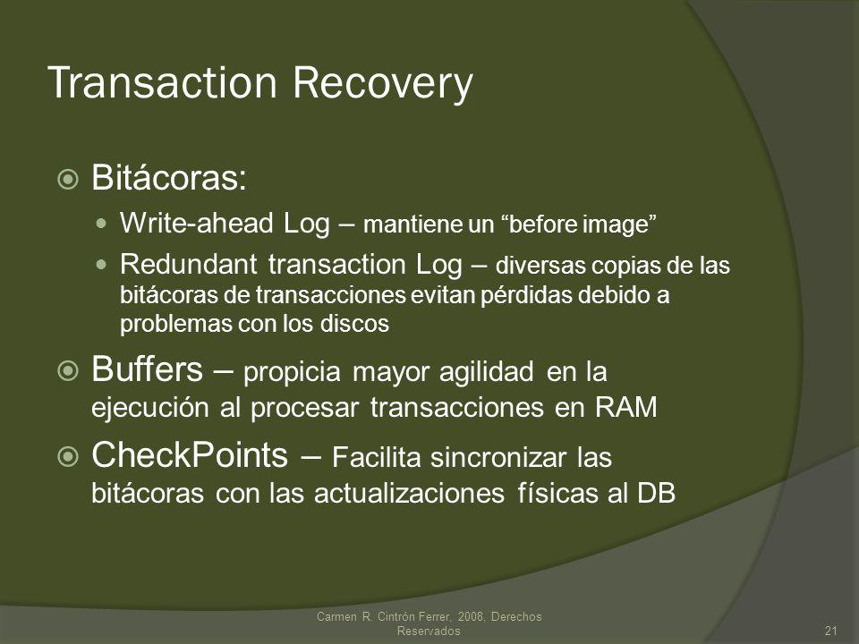 Transaction Recovery Bitácoras: Write-ahead Log – mantiene un before image Redundant transaction Log – diversas copias de las bitácoras de transaccion