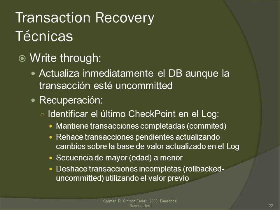 Transaction Recovery Técnicas Write through: Actualiza inmediatamente el DB aunque la transacción esté uncommitted Recuperación: Identificar el último