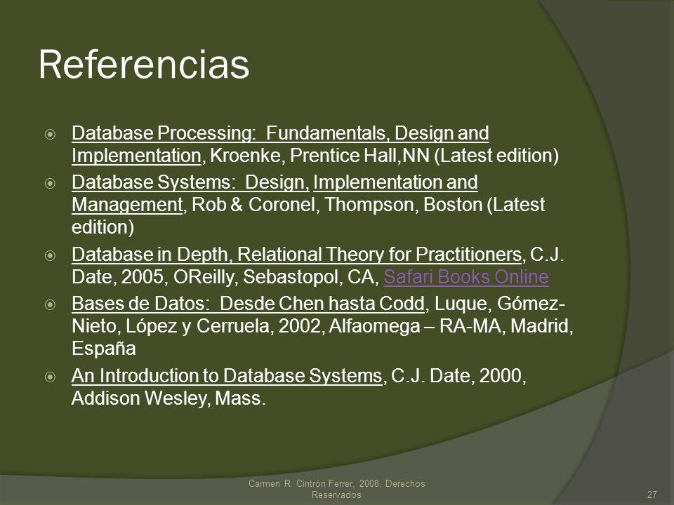 Carmen R. Cintrón Ferrer, 2008, Derechos Reservados27 Referencias Database Processing: Fundamentals, Design and Implementation, Kroenke, Prentice Hall