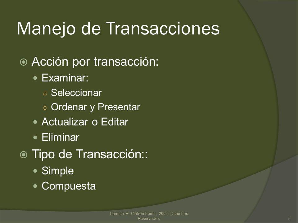 Transacciones compuestas Integridad y consistencia del DB: Ejecutar secuencia Verificar terminación exitosa serie Comprometer cambios (Commit) Ejemplos: Venta a crédito Recibo de inventario Cierre de cuenta de un cliente Carmen R.