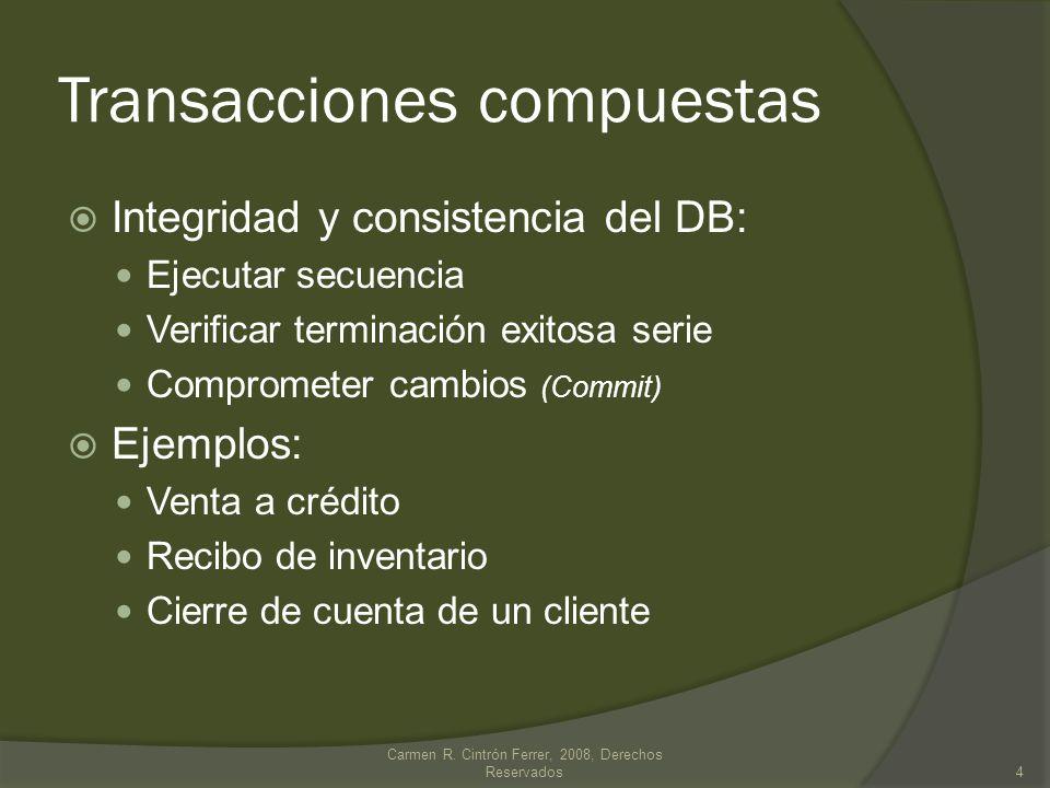 Venta a crédito Crear factura de venta: INSERT INTO INVOICE INSERT INTO INVOICE DETAIL (Loop por cada item vendido) Actualizar inventario: UPDATE INVENTORY (Reducir inventario) Actualizar transacciones de ventas: UPDATE SALES Actualizar Balance Cliente UPDATE CUST_BALANCE Comprometer transacciones de la secuencia COMMIT Carmen R.