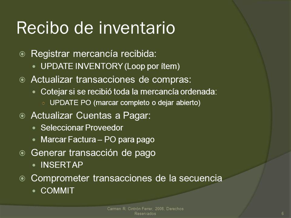 Recibo de inventario Registrar mercancía recibida: UPDATE INVENTORY (Loop por ítem) Actualizar transacciones de compras: Cotejar si se recibió toda la