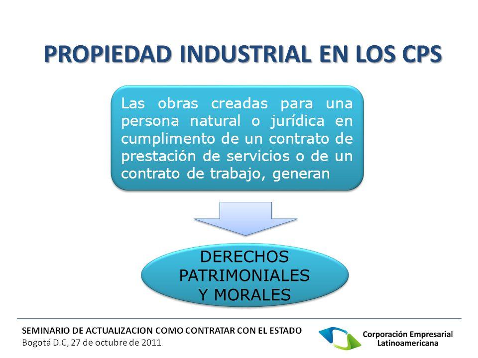 PROPIEDAD INDUSTRIAL EN LOS CPS PROPIEDAD INDUSTRIAL EN LOS CPS Las obras creadas para una persona natural o jurídica en cumplimento de un contrato de