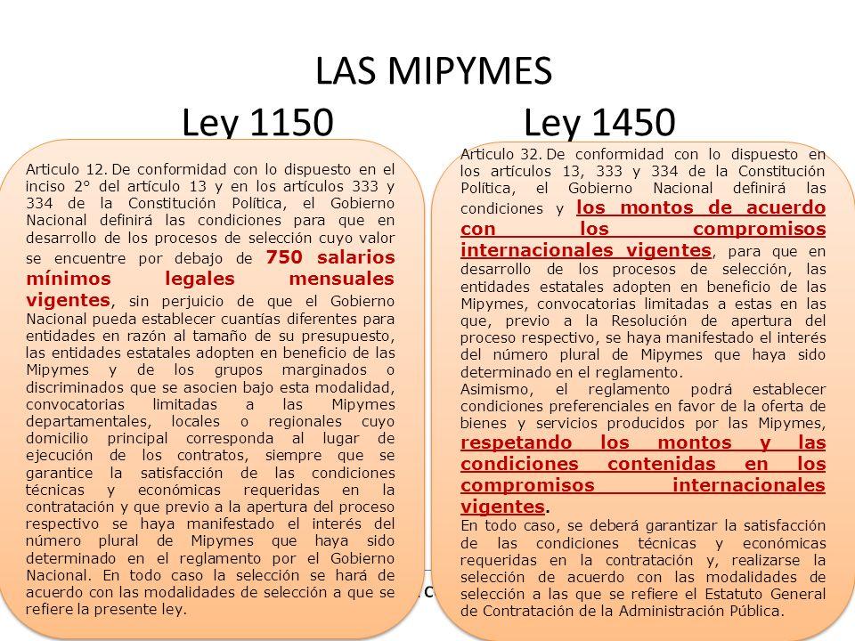 LAS MIPYMES Ley 1150Ley 1450 Articulo 12.De conformidad con lo dispuesto en el inciso 2° del artículo 13 y en los artículos 333 y 334 de la Constituci