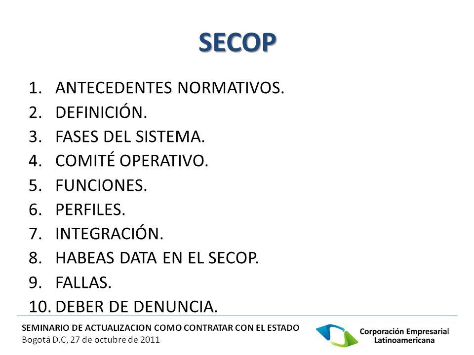 SECOP 1.ANTECEDENTES NORMATIVOS. 2.DEFINICIÓN. 3.FASES DEL SISTEMA. 4.COMITÉ OPERATIVO. 5.FUNCIONES. 6.PERFILES. 7.INTEGRACIÓN. 8.HABEAS DATA EN EL SE
