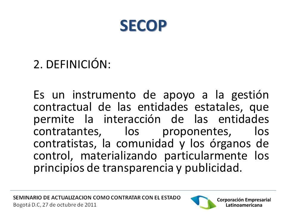 SECOP 2. DEFINICIÓN: Es un instrumento de apoyo a la gestión contractual de las entidades estatales, que permite la interacción de las entidades contr
