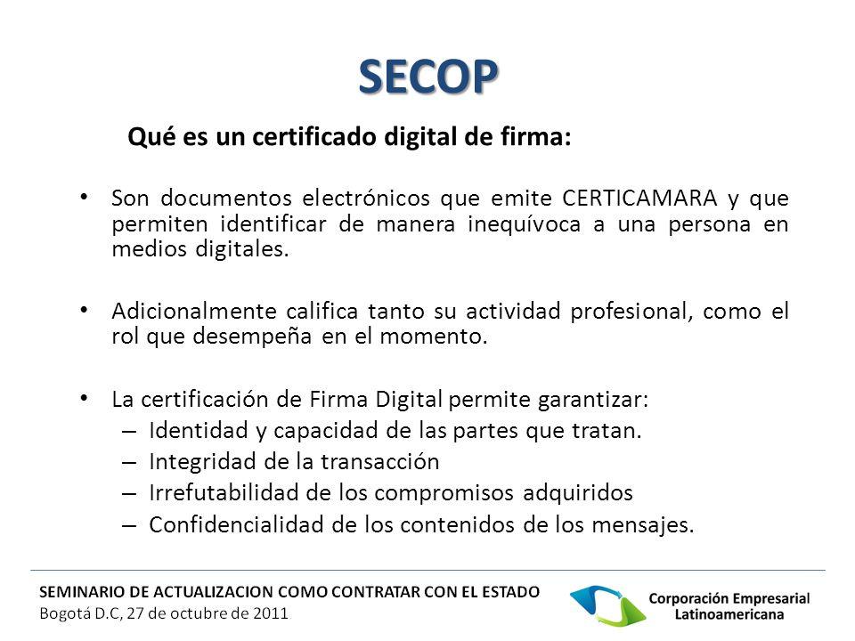 SECOP Qué es un certificado digital de firma: Son documentos electrónicos que emite CERTICAMARA y que permiten identificar de manera inequívoca a una
