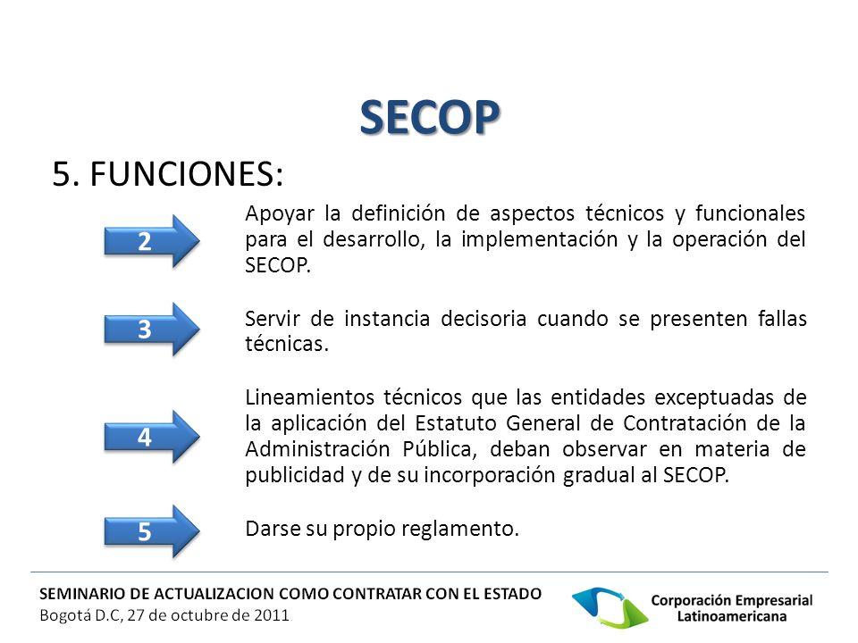 SECOP 5. FUNCIONES: Apoyar la definición de aspectos técnicos y funcionales para el desarrollo, la implementación y la operación del SECOP. Servir de