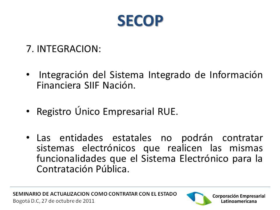 SECOP 7. INTEGRACION: Integración del Sistema Integrado de Información Financiera SIIF Nación. Registro Único Empresarial RUE. Las entidades estatales