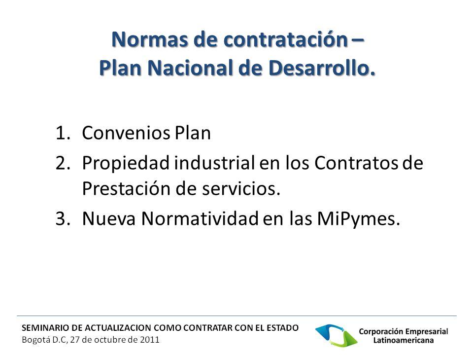 Normas de contratación – Plan Nacional de Desarrollo. 1.Convenios Plan 2.Propiedad industrial en los Contratos de Prestación de servicios. 3.Nueva Nor