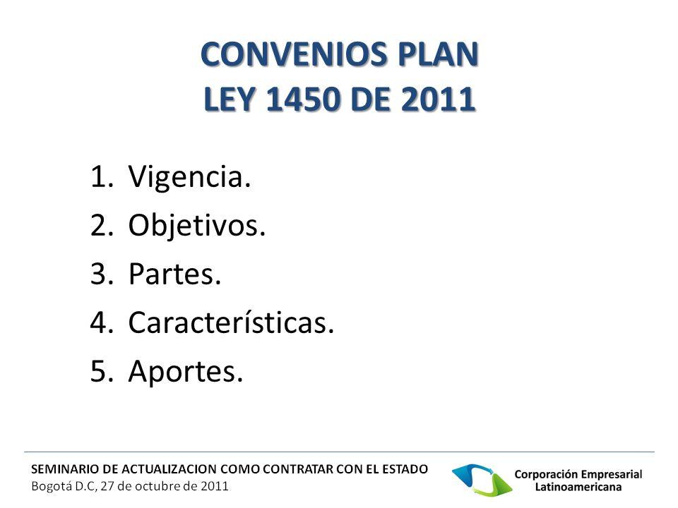 CONVENIOS PLAN LEY 1450 DE 2011 1.Vigencia. 2.Objetivos. 3.Partes. 4.Características. 5.Aportes.