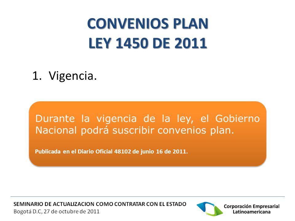 CONVENIOS PLAN LEY 1450 DE 2011 1.Vigencia. Durante la vigencia de la ley, el Gobierno Nacional podrá suscribir convenios plan. Publicada en el Diario
