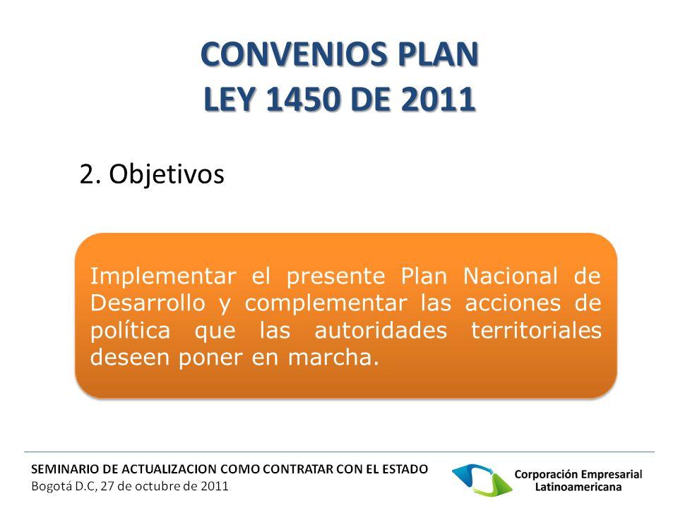 CONVENIOS PLAN LEY 1450 DE 2011 2. Objetivos Implementar el presente Plan Nacional de Desarrollo y complementar las acciones de política que las autor
