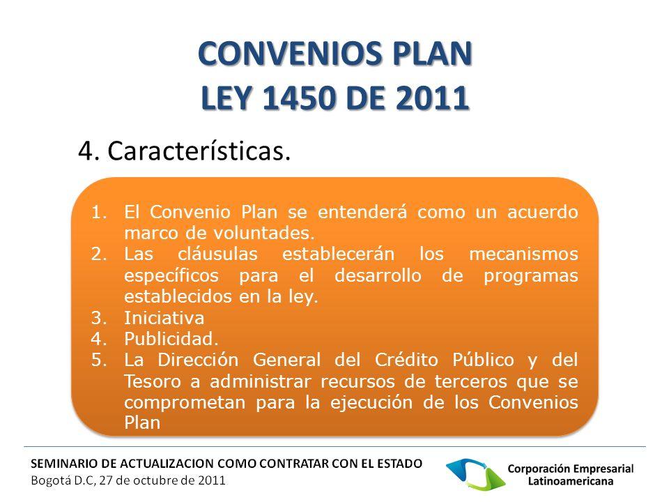CONVENIOS PLAN LEY 1450 DE 2011 4. Características. 1.El Convenio Plan se entenderá como un acuerdo marco de voluntades. 2.Las cláusulas establecerán
