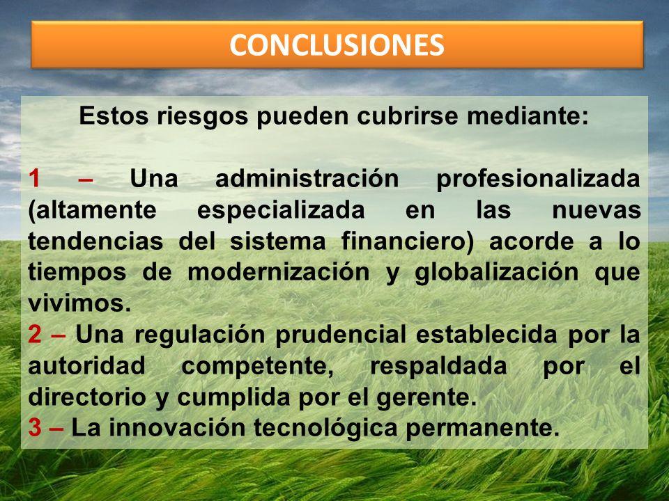 Estos riesgos pueden cubrirse mediante: 1 – Una administración profesionalizada (altamente especializada en las nuevas tendencias del sistema financie