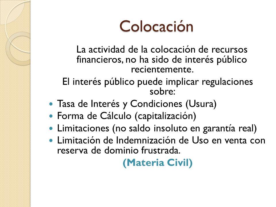 Colocación La actividad de la colocación de recursos financieros, no ha sido de interés público recientemente. El interés público puede implicar regul