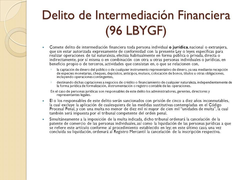 Delito de Intermediación Financiera (96 LBYGF) Comete delito de intermediación financiera toda persona individual o jurídica, nacional o extranjera, q