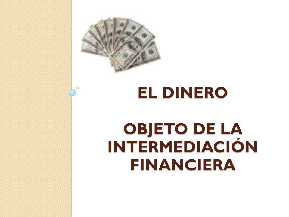 EL DINERO OBJETO DE LA INTERMEDIACIÓN FINANCIERA
