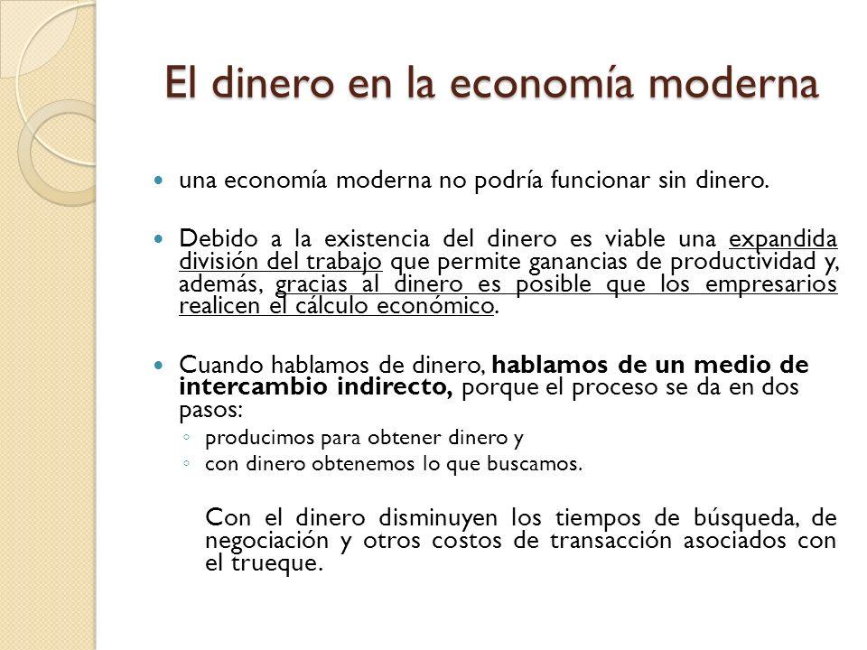 El dinero en la economía moderna una economía moderna no podría funcionar sin dinero. Debido a la existencia del dinero es viable una expandida divisi