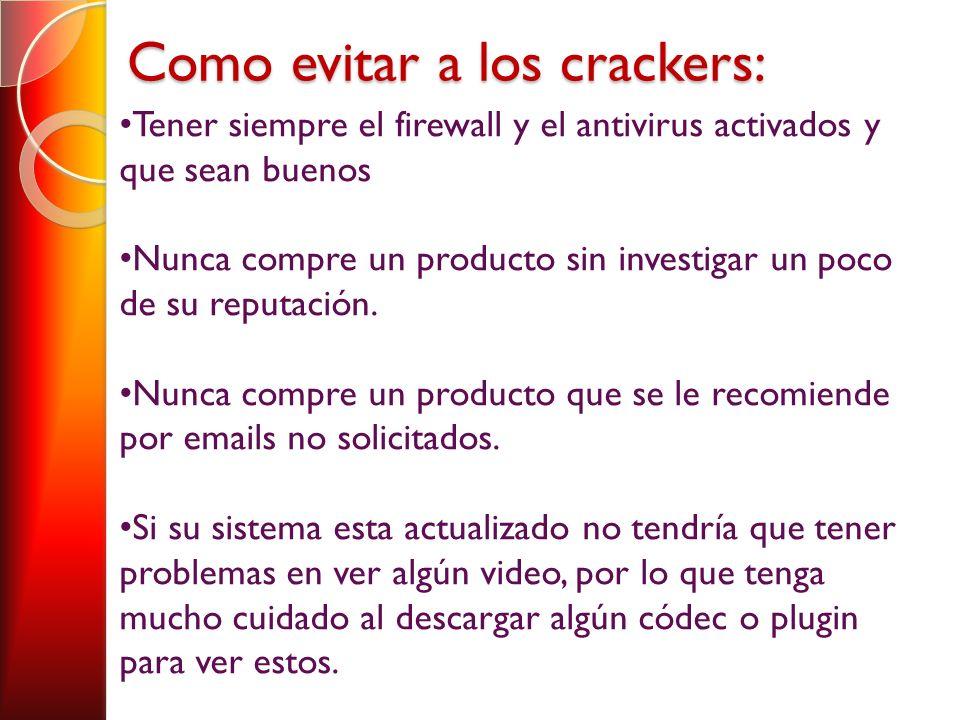 Como evitar a los crackers: Tener siempre el firewall y el antivirus activados y que sean buenos Nunca compre un producto sin investigar un poco de su reputación.