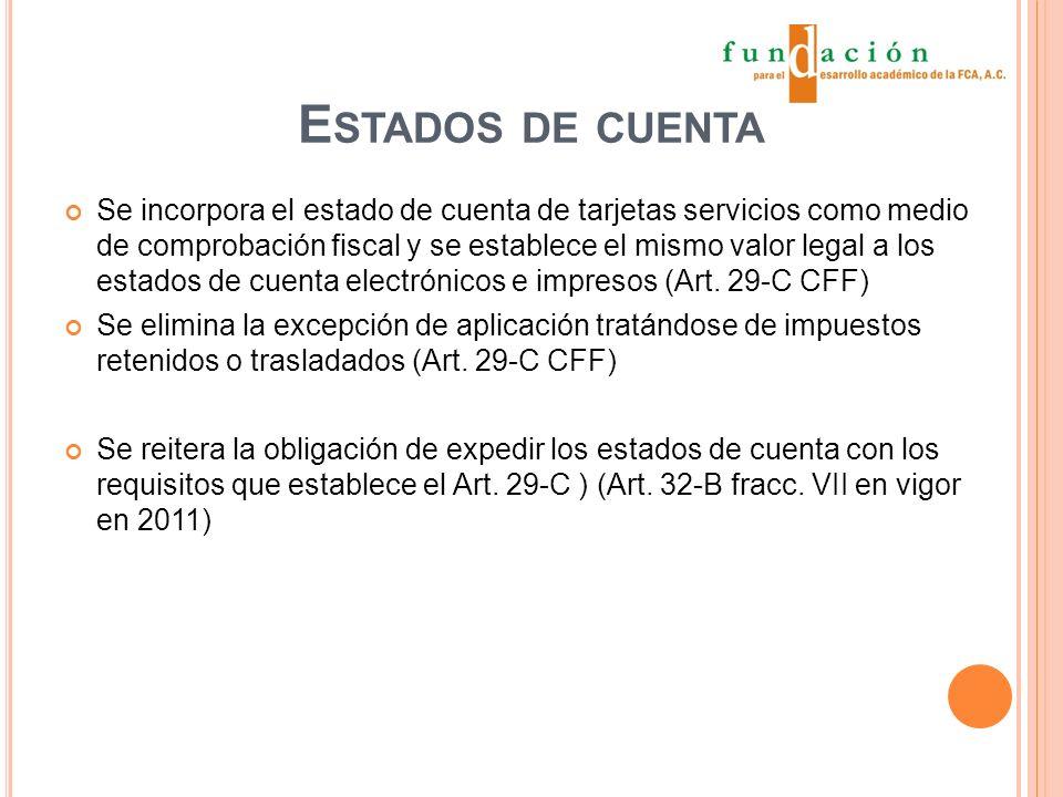 E STADOS DE CUENTA Se incorpora el estado de cuenta de tarjetas servicios como medio de comprobación fiscal y se establece el mismo valor legal a los estados de cuenta electrónicos e impresos (Art.