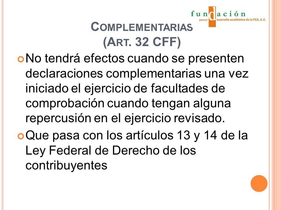 C OMPLEMENTARIAS (A RT. 32 CFF) No tendrá efectos cuando se presenten declaraciones complementarias una vez iniciado el ejercicio de facultades de com