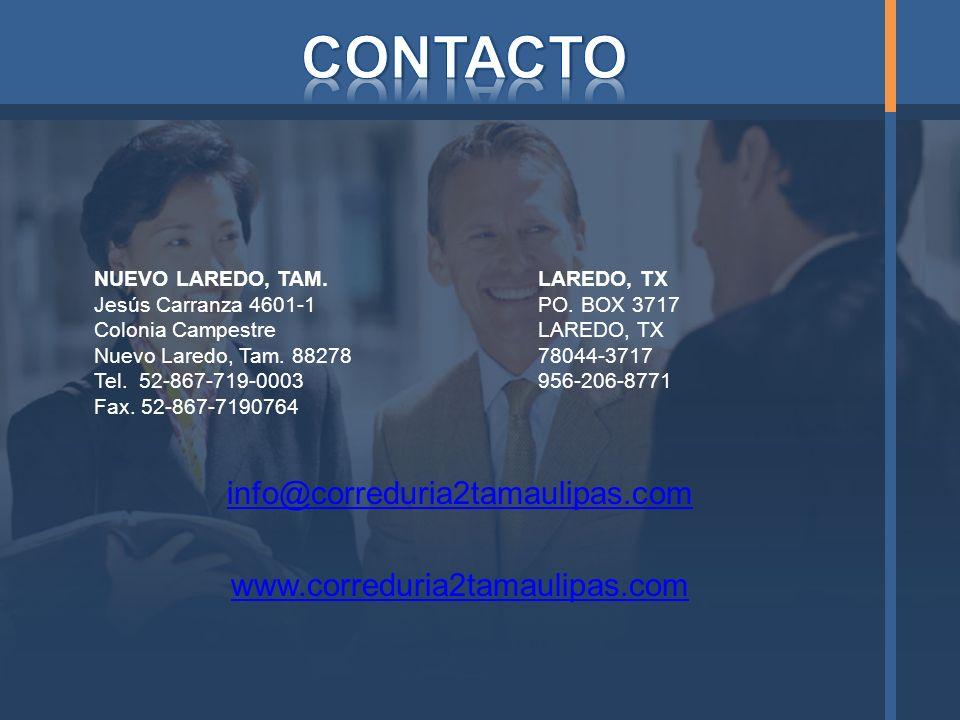 NUEVO LAREDO, TAM.LAREDO, TX Jesús Carranza 4601-1PO. BOX 3717 Colonia CampestreLAREDO, TX Nuevo Laredo, Tam. 88278 78044-3717 Tel. 52-867-719-0003 95
