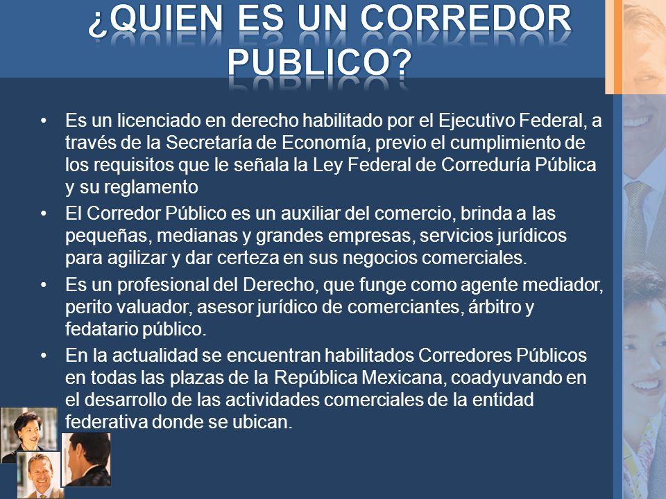 Es un licenciado en derecho habilitado por el Ejecutivo Federal, a través de la Secretaría de Economía, previo el cumplimiento de los requisitos que l