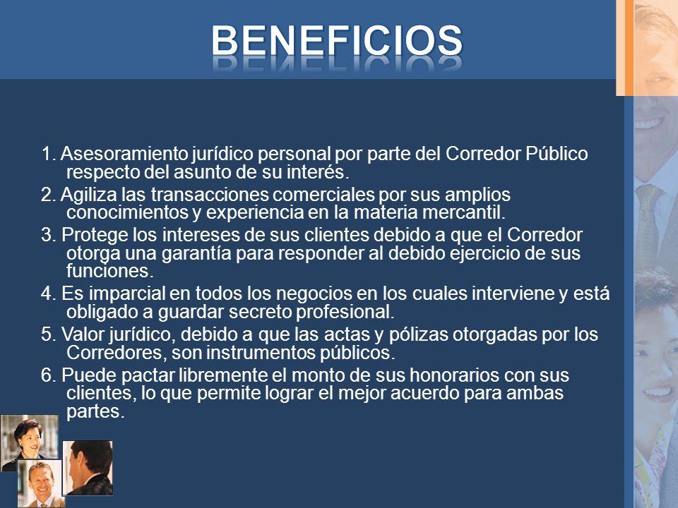 1. Asesoramiento jurídico personal por parte del Corredor Público respecto del asunto de su interés. 2. Agiliza las transacciones comerciales por sus