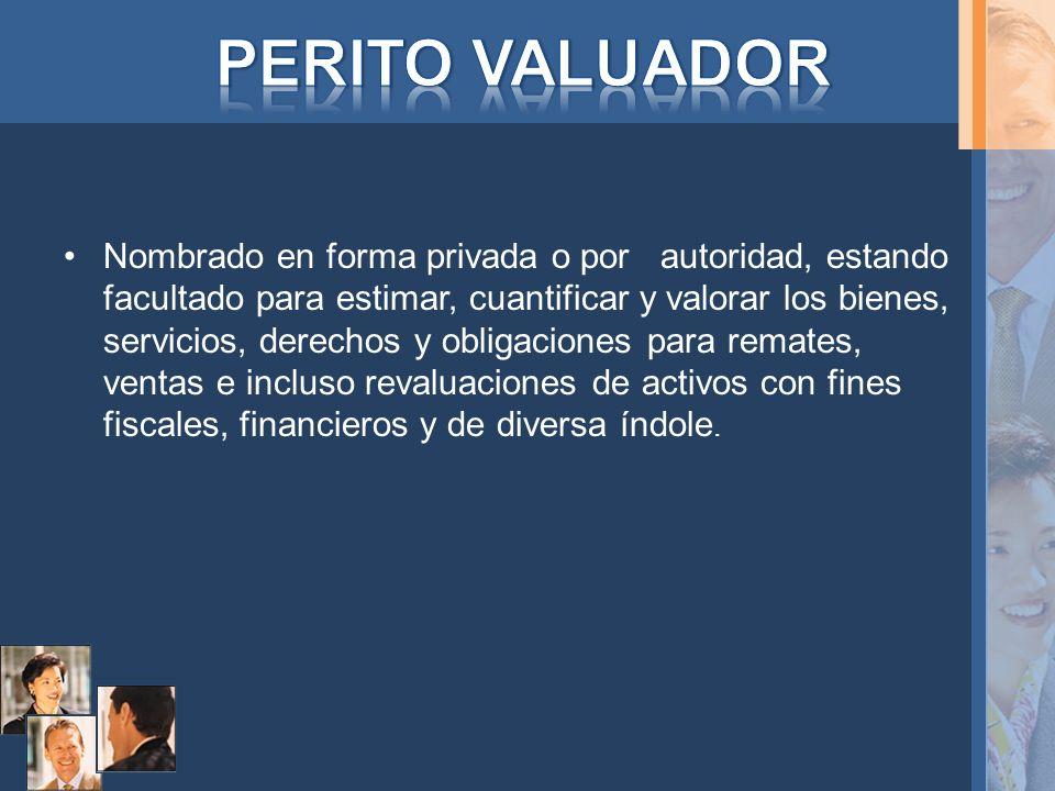 Nombrado en forma privada o por autoridad, estando facultado para estimar, cuantificar y valorar los bienes, servicios, derechos y obligaciones para r