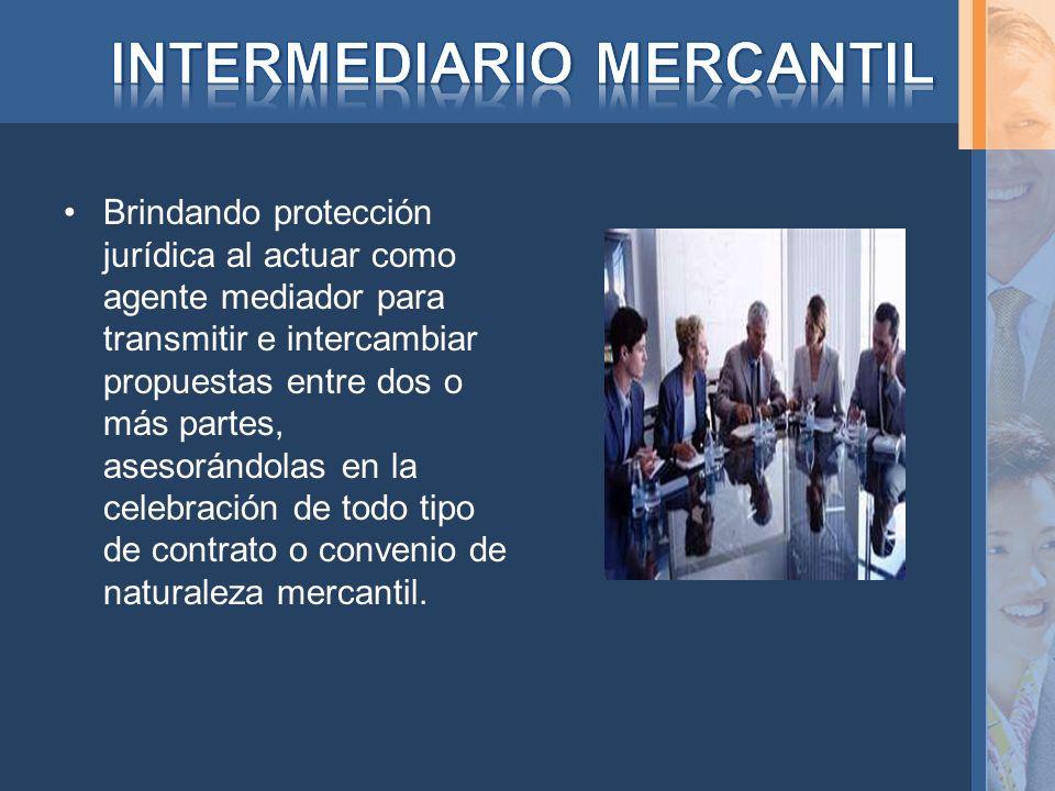 Brindando protección jurídica al actuar como agente mediador para transmitir e intercambiar propuestas entre dos o más partes, asesorándolas en la cel