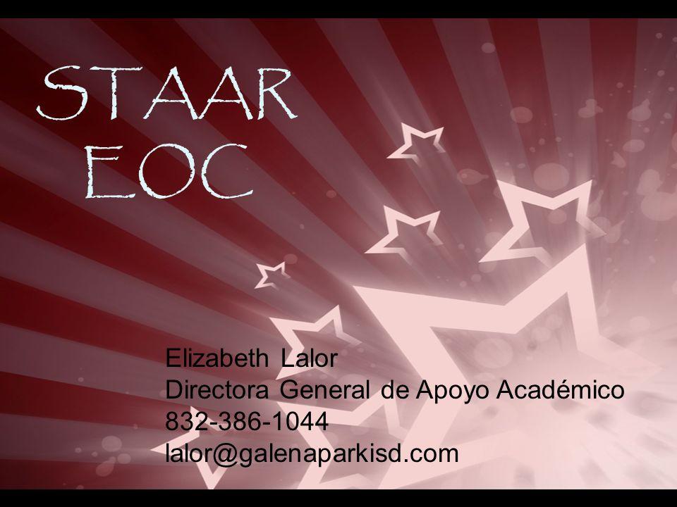 STAAR EOC Elizabeth Lalor Directora General de Apoyo Académico 832-386-1044 lalor@galenaparkisd.com