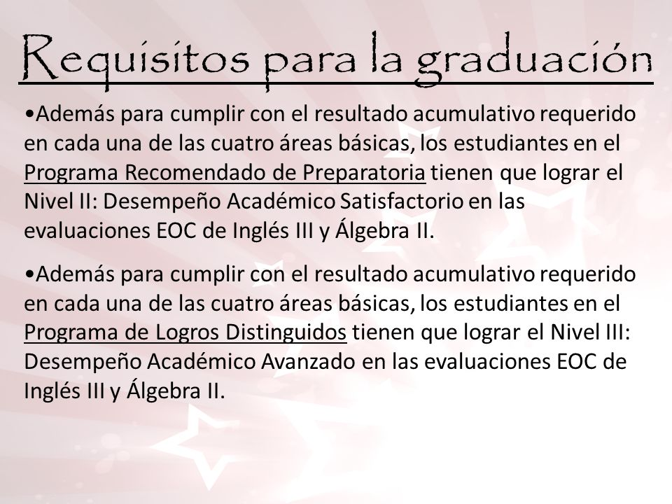 Requisitos para la graduación Además para cumplir con el resultado acumulativo requerido en cada una de las cuatro áreas básicas, los estudiantes en e